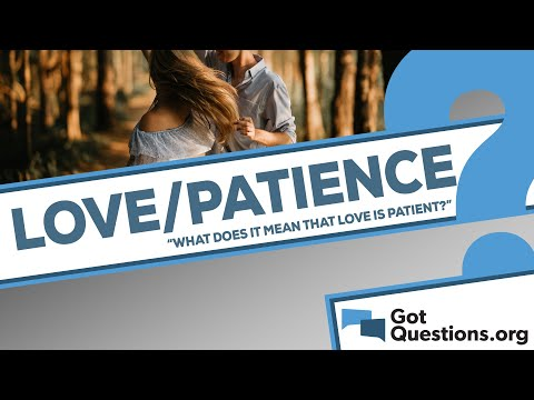 What does it mean that love is patient?