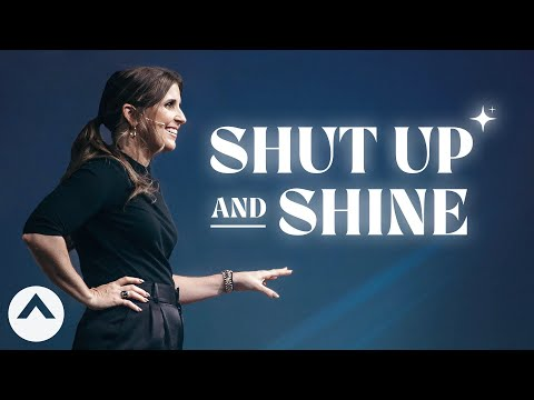 Shut Up And Shine  Holly Furtick  Elevation Church