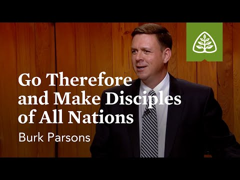 Go Therefore and Make Disciples of All Nations: The Great Commission with Burk Parsons