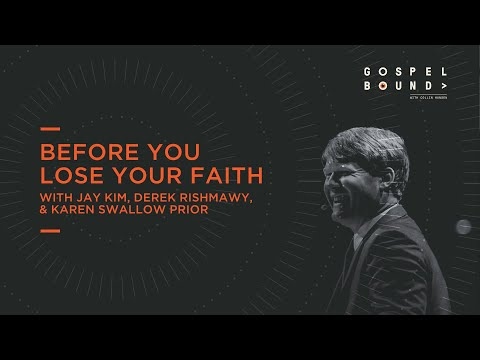 Jay Kim, Derek Rishmawy, & Karen Swallow Prior  Before You Lose Your Faith  Gospel Bound