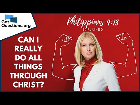 Can I really do all things through Christ?  GotQuestions.org
