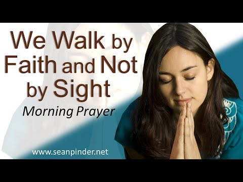 PROVERBS 4 - WE WALK BY FAITH AND NOT BY SIGHT - MORNING PRAYER  PASTOR SEAN PINDER (video)