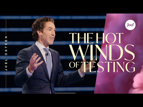 The Hot Winds Of Testing  Joel Osteen