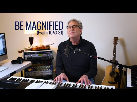 Don Moen  Be Magnified (Psalm 107:3-31)