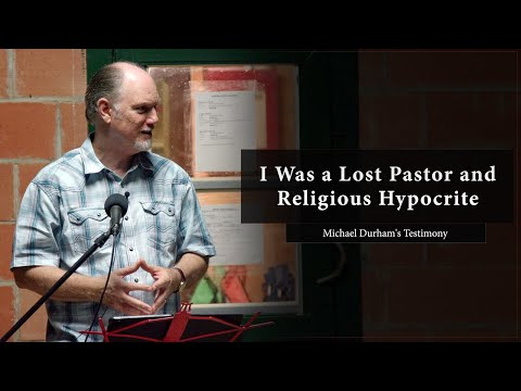 I Was a Lost Pastor and Religious Hypocrite - Michael Durham's Testimony