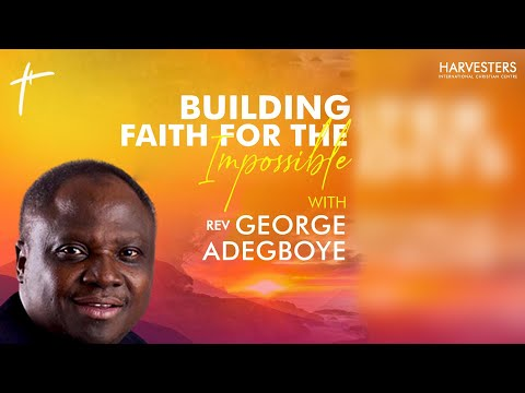 Building Faith For The Impossible: Rev George Adegboye 24th January 2021
