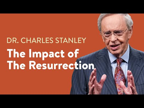 The Impact Of The Resurrection  Dr. Charles Stanley