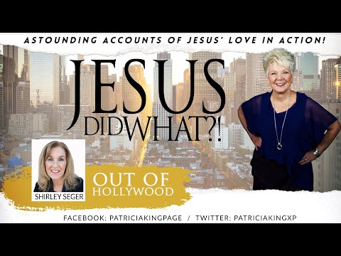 Jesus Did What??? Out Of Hollywood // Patricia King Special Guest Shirley Seger