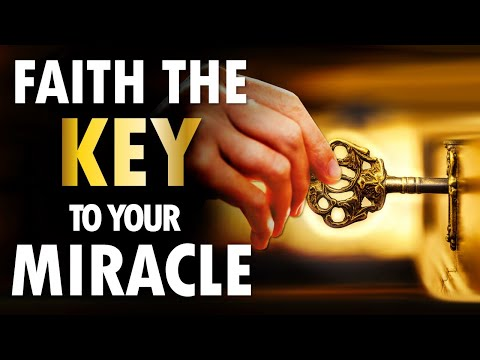 FAITH is the KEY to Your MIRACLE