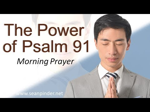 THE POWER OF PSALM 91 - MORNING PRAYER  PASTOR SEAN PINDER (video)