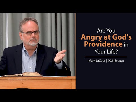 Are You Angry at God's Providence in Your Life? - Mark LaCour