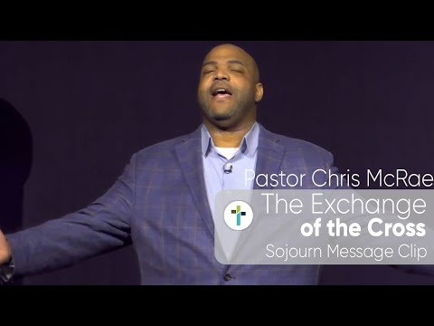 The Exchange of the Cross  Pastor Chris McRae  Sojourn Message Clip  Sojourn Church