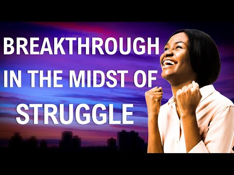 You will BREAK THROUGH in the Midst of Struggle