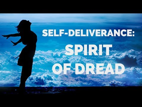 Deliverance from Dread  Self-Deliverance Prayers