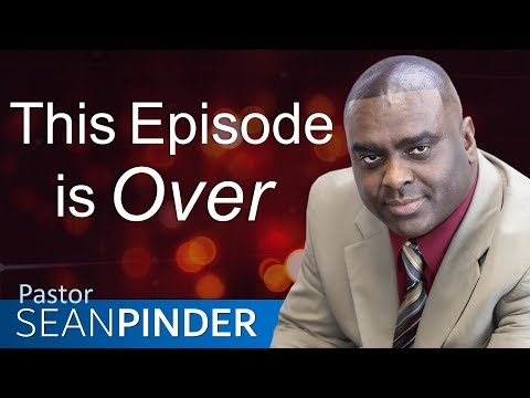 THIS EPISODE IS OVER - BIBLE PREACHING  PASTOR SEAN PINDER