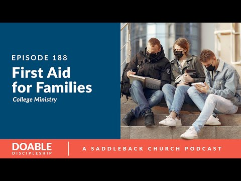 Episode 188: First Aid For Families, College Ministry (CM)