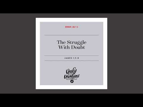 The Struggle With Doubt  Daily Devotional