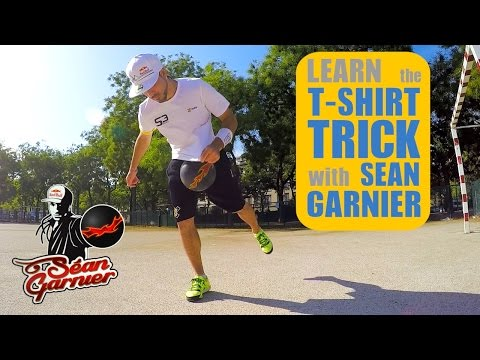 4a0d676596  10 T-SHIRT TRICK TUTORIAL ! BE A CHAMPION with Séan Garnier  seanfreestyle