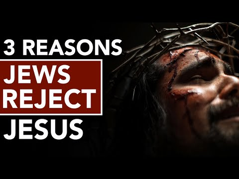 3 Reasons Jews Reject Jesus