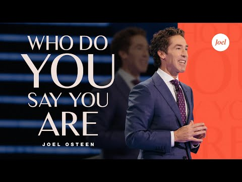 Who Do You Say You Are?  Joel Osteen