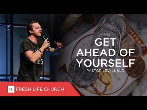 Get Ahead of Yourself  Pastor Levi Lusko