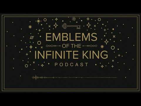 Emblems of the Infinite King Podcast: Conclusion