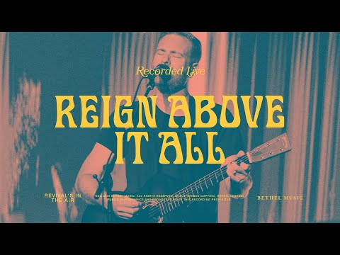 Reign Above It All - Bethel Music & Paul McClure