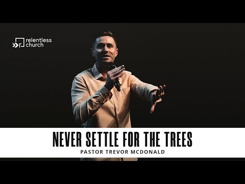Don't Settle For The Trees  Pastor Trevor McDonald