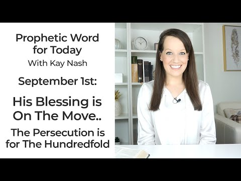 Prophetic Word for Now- The Blessing is moving- September 1st