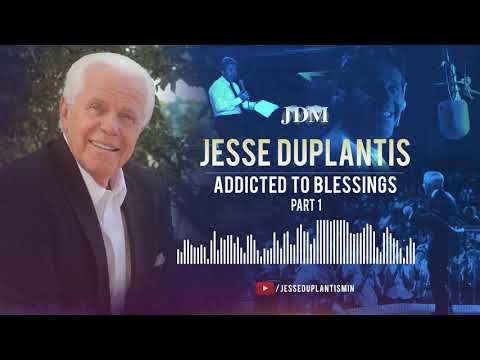Addicted to Blessings, Part 1  Jesse Duplantis