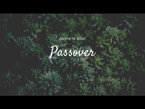 Prophetic Word: Passover