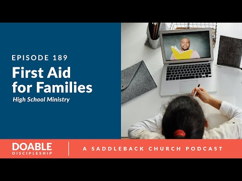 Episode 189: First Aid For Families, High School Ministry (HSM)