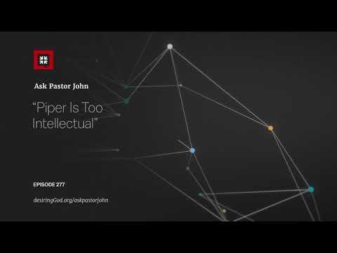 Piper Is Too Intellectual // Ask Pastor John