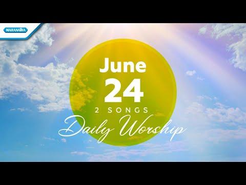 June 24  Berserah Kepada Yesus - Dengan Yesus Di Sisiku // Daily Worship
