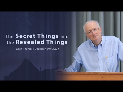 The Secret Things and the Revealed Things - Geoff Thomas