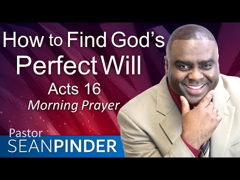 HOW TO FIND GOD'S PERFECT WILL - ACTS 16 - MORNING PRAYER  PASTOR SEAN PINDER