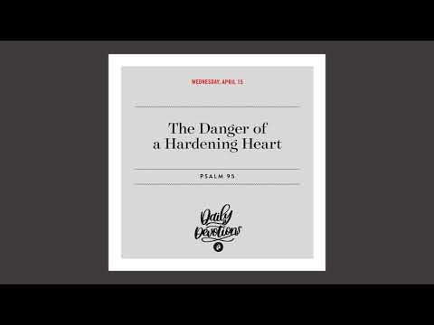 The Danger of a Hardening Heart - Daily Devotional