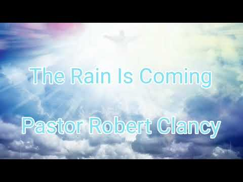 THE RAIN IS COMING (EXTENDED VERSION FOR WORSHIP) PASTOR ROBERT CLANCY