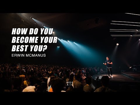 HOW DO YOU BECOME YOUR BEST YOU?  Erwin McManus