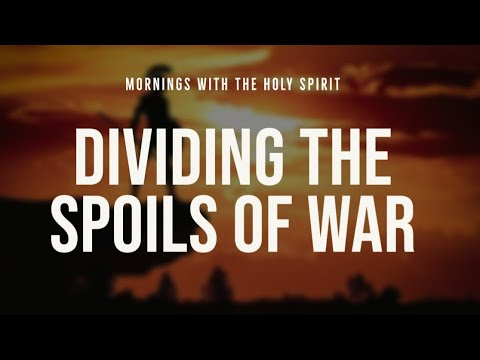 Dividing the Spoils of War (Prophetic Prayer & Prophecy)