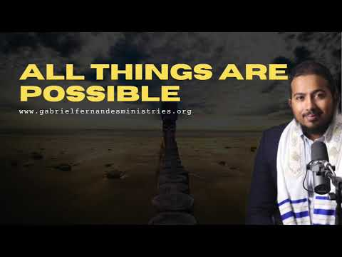 ALL THINGS ARE POSSIBLE FOR THOSE WHO BELIEVE, POWERFUL LIFE CHANGING MESSAGE - EV GABRIEL FERNANDES