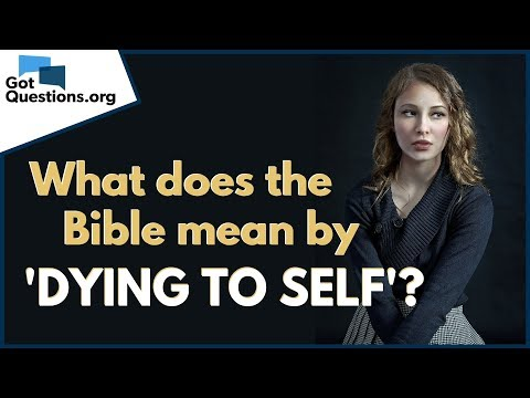 Die to Self - What does the Bible mean by ' dying to self '?  GotQuestions.org
