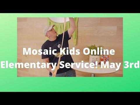 Mosaic Kids Online!  Elementary  May 3