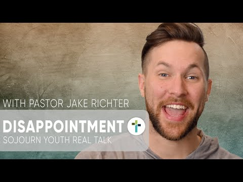 Real Talk - Disappointment  Pastor Jake Richter  Sojourn Youth Message  Sojourn Church