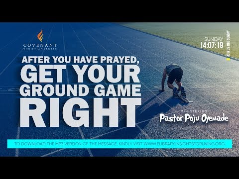 After you have Prayed, Get Your Ground Game Right  Pastor Poju Oyemade