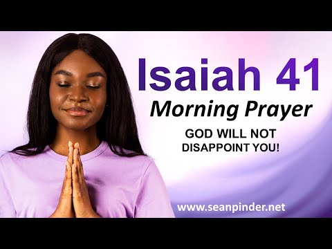 God Will NOT Disappoint You - Isaiah 41 - Morning Prayer