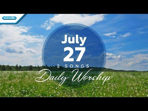 July 27  Kasih Tuhan - Kuasa KasihNya // Daily Worship
