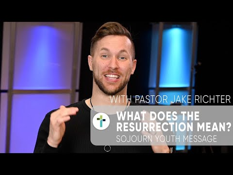 What Does The Resurrection Mean? Pastor Jake Richter  Sojourn Youth Message  Sojourn Church