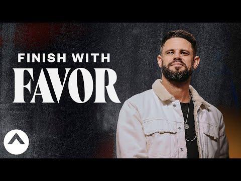 Finish With Favor  Pastor Steven Furtick  Elevation Church