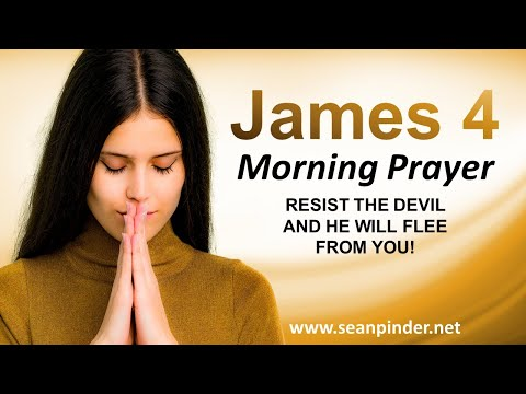 RESIST the DEVIL and He Will FLEE from YOU! - Morning Prayer